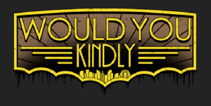 would-you-kindly